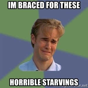 Sad Face Guy - im braced for these horrible starvings
