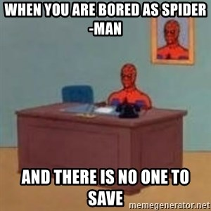 and im just sitting here masterbating - When You Are Bored As Spider-Man  And There Is No One To Save