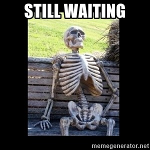 Still Waiting - Still waiting