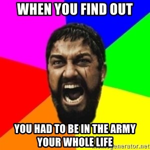 sparta - when you find out you had to be in the army your whole life