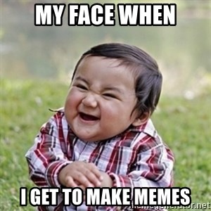 evil toddler kid2 - my face when I get to make memes