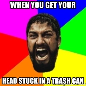 sparta - When you get your Head stuck in a trash can