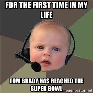 FPS N00b - For the first time in my life Tom Brady has reached the super bowl
