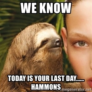 The Rape Sloth - We know today is your last day...... hammons