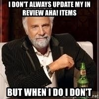 I don't always guy meme - I don't always update my in review Aha! items But when I do I don't