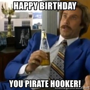 That escalated quickly-Ron Burgundy - Happy Birthday You Pirate Hooker!