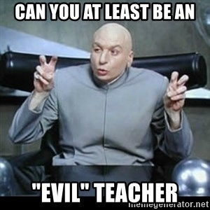 """dr. evil quotation marks - Can you at least be an """"evil"""" teacher"""