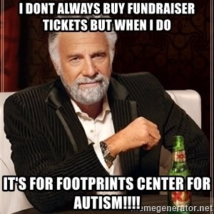 The Most Interesting Man In The World - I dont always buy Fundraiser tickets but when I do It's for FOOTPRINTS center for autism!!!!