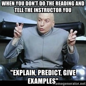 """dr. evil quotation marks - when you don't do the reading and tell the instructor you """"explain, predict, give examples"""""""
