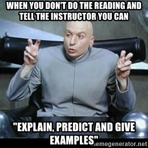 """dr. evil quotation marks - when you don't do the reading and tell the instructor you can """"explain, predict and give examples"""""""