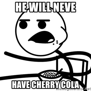 Cereal Guy - He will neve Have cherry cola