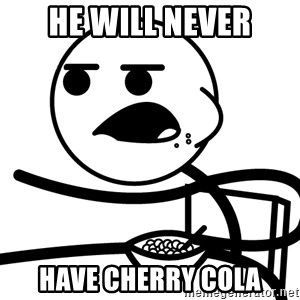 Cereal Guy - He will never Have cherry cola