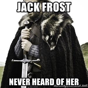 Sean Bean Game Of Thrones - jack frost never heard of her
