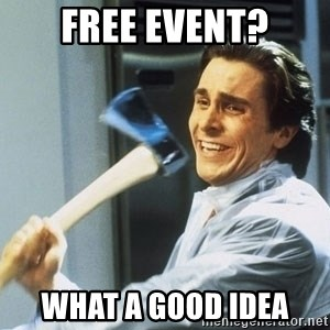 Patrick Bateman With Axe - free event? what a good idea