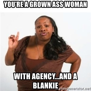 strong independent black woman asdfghjkl - You're a grown ass woman With agency...and a Blankie