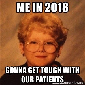 60 Year-Old Girl - Me in 2018 Gonna get tough with our patients