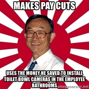 Crazy Perverted Japanese Businessman - Makes pay cuts Uses the money he saved to install toilet bowl cameras in the employee bathrooms