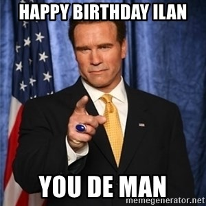 arnold schwarzenegger - Happy Birthday Ilan You de man