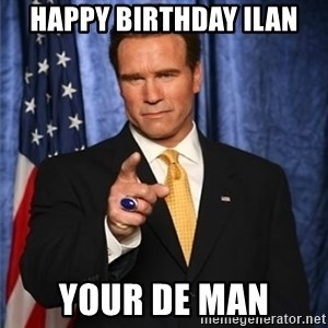 arnold schwarzenegger - Happy Birthday Ilan Your de man