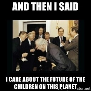 Rich Men Laughing - and then i said i caRe about the future of the children on this planet
