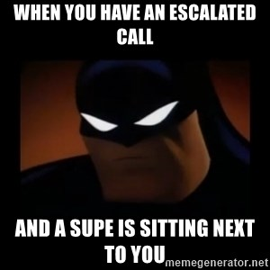 Disapproving Batman - When you have an escalated call And a supe is sitting next to you