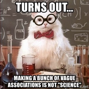 """Science Cat - Turns out... Making a bunch of vague associations is not """"science"""""""