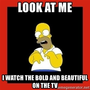 Homer retard - Look at me I watch The Bold and Beautiful on the TV