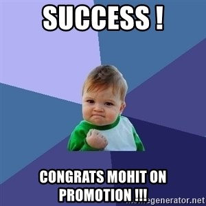 Success Kid - SUCCESS ! Congrats Mohit on Promotion !!!
