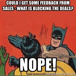 batman slap robin - Could I get some feedback from sales - what is blocking the deals? NOPE!
