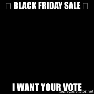 black background - 🤑 Black friday sale 🤑 I want your vote