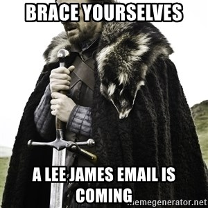 Sean Bean Game Of Thrones - Brace yourselves A lee James email is coming