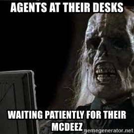 OP will surely deliver skeleton - agents at their desks waiting patiently for their mcdeez