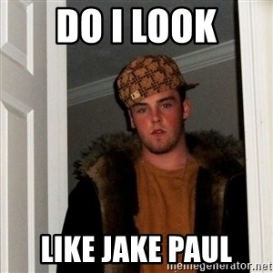 Scumbag Steve - DO I LOOK LIKE JAKE PAUL