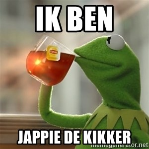 Kermit The Frog Drinking Tea - ik ben  jappie de kikker