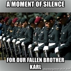 Moment Of Silence - A Moment of Silence For our fallen Brother Karl