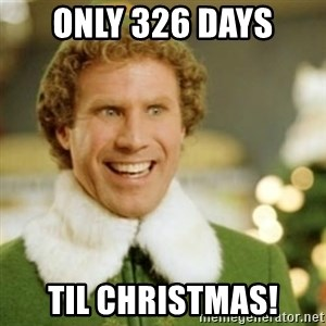 Buddy the Elf - only 326 days til christmas!