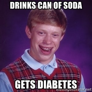 Bad Luck Brian - drinks can of soda gets diabetes