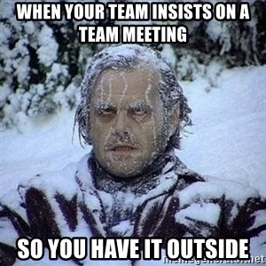 Frozen Jack - when your team insists on a team meeting  so you have it outside