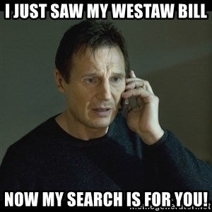 I will Find You Meme - i just saw my westaw bill now my search is for you!