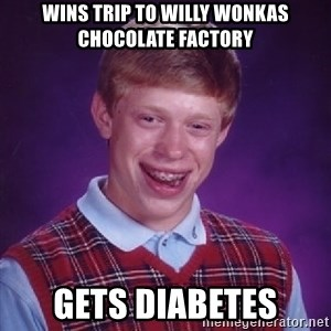 Bad Luck Brian - wins trip to willy wonkas chocolate factory gets diabetes