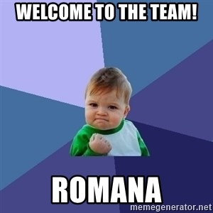 Success Kid - Welcome to the team! Romana