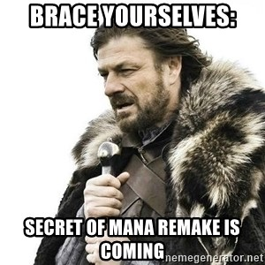 Brace Yourself Winter is Coming. - Brace Yourselves: Secret of Mana remake is coming