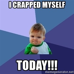 Success Kid - i crapped myself today!!!
