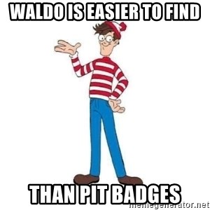 Where's Waldo - WALDO IS EASIER TO FIND THAN PIT BADGES