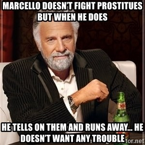 The Most Interesting Man In The World - Marcello doesn't fight prostitues but when he does He tells on them and runs away... he doesn't want any trouble