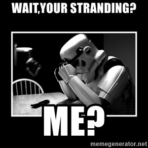 Sad Trooper - wait,your stranding? me?