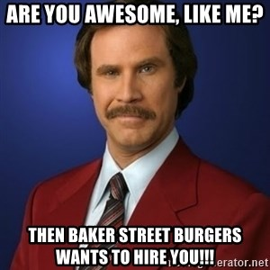 Anchorman Birthday - Are you awesome, like me? Then Baker Street Burgers wants to hire you!!!