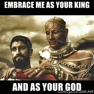 Xerxes - EMBRACE ME AS YOUR KING AND AS YOUR GOD
