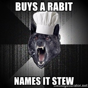 Insanity Wolf - Buys a rabit Names it Stew