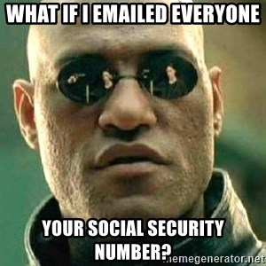 What if I told you / Matrix Morpheus - What if I emailed Everyone Your Social Security Number?